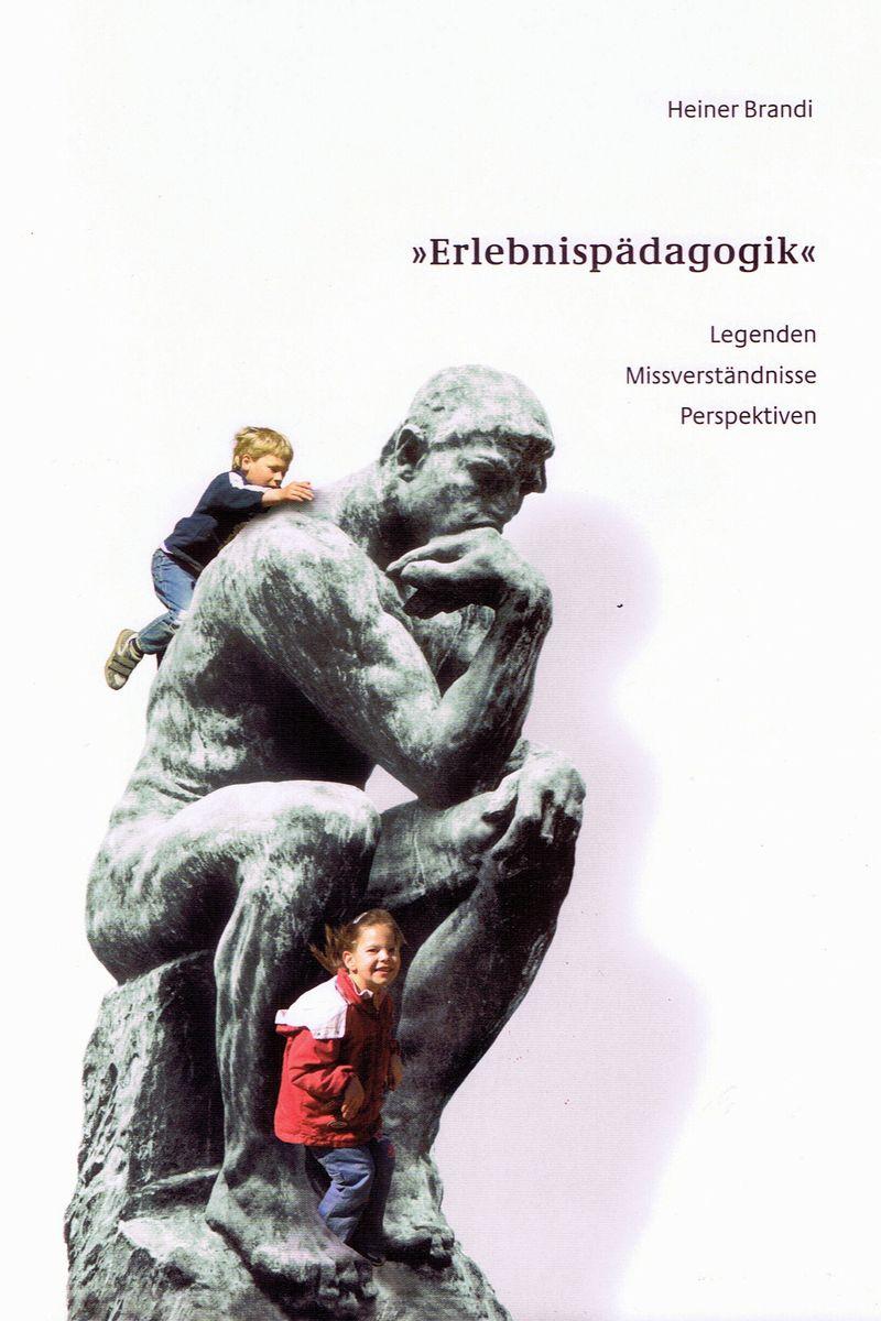 Erlebnispädagogik - Legenden, Missverständnisse und Perspektiven