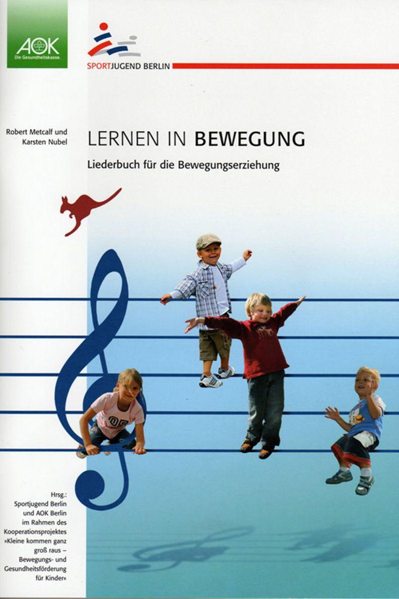 Lernen in Bewegung - Ein Singe-, Spiel- und Bewegungsliederbuch incl. CD